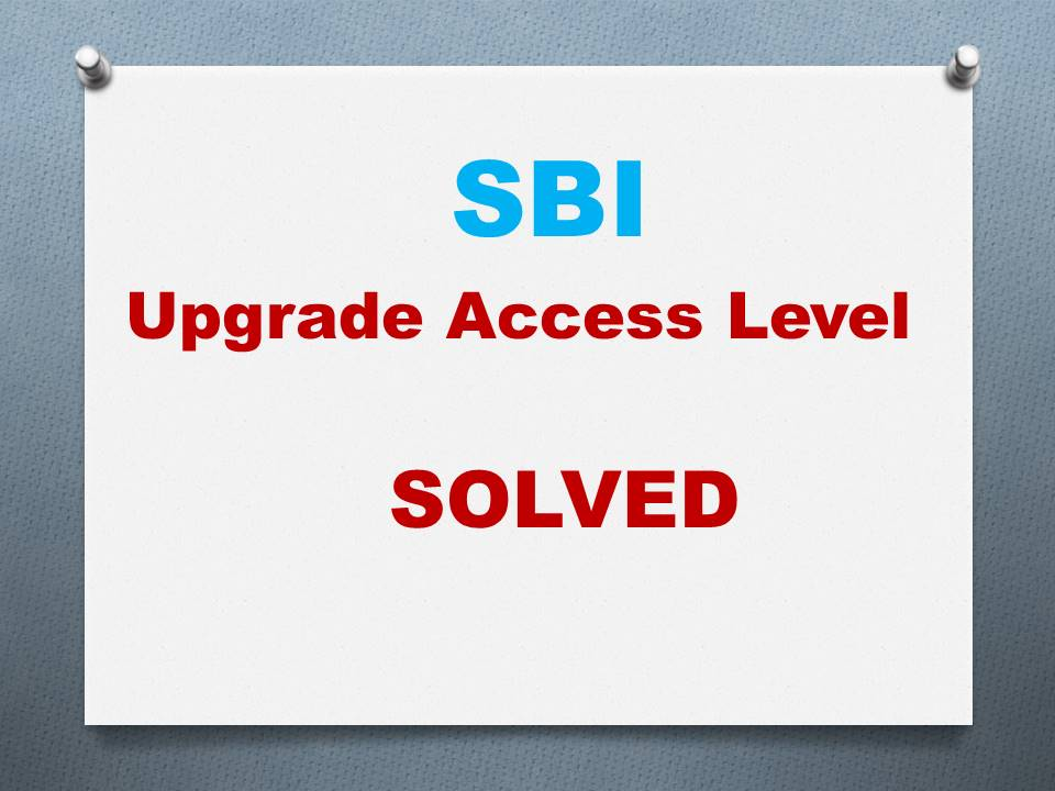 Read more about the article SBI Upgrade Access Level SOLVED after the new SBI Website Update in 2017