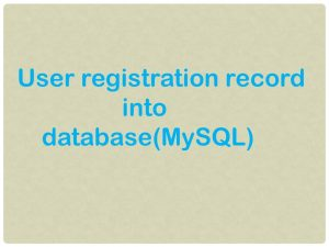 Read more about the article How  to add user registration record into the database(MySQL)