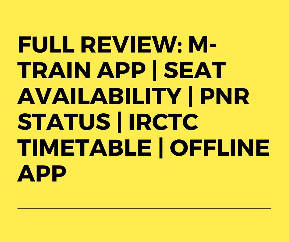 Full Review: M-train app | Seat Availability | PNR Status | IRCTC Timetable | offline app